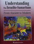 Understanding the Israelite-Samaritans : from ancient to modern : an introductory atlas / Benyamin Tsedaka – הספרייה הלאומית