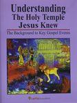 Understanding the Holy Temple Jesus knew : the background to key Gospel events / Leen & Kathleen Ritmeyer – הספרייה הלאומית