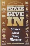 The power to give in : stories about being mevater / Rabbi Moshe Rockove – הספרייה הלאומית