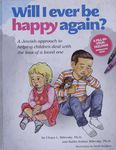 Will I ever be happy again? : a Jewish approach to helping children deal with the loss of a loved one / Chaya L. Milevsky, Avidan Milevsky ; illustrations by Sarah Zauderer – הספרייה הלאומית
