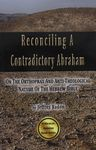 Reconciling a contradictory Abraham : on the orthoprax and anti-theological nature of the Hebrew Bible / by Jeffrey Radon – הספרייה הלאומית