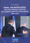Israel, the United States, and the struggle over the settlement construction freeze, 2009-2010 / Zaki Shalom – הספרייה הלאומית