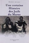 Une certaine histoire des Juifs du Maroc, 1860-1999 / Robert Assaraf – הספרייה הלאומית
