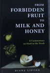From forbidden fruit to milk and honey : a commentary on food in the Torah / Diana Lipton – הספרייה הלאומית