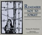 Remember not to forget : a memory of the Holocaust / Norman H. Finkelstein ; illustrated by Lois and Lars Hokanson – הספרייה הלאומית
