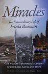 Miracles : the extraordinary life of Frieda Bassman : one woman's inspiring account of courage, faith, and hope / by Michael Lesher and Malky Feig ; prepared for publication by Miriam Greenwald – הספרייה הלאומית