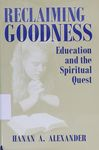 Reclaiming goodness : education and the spiritual quest / Hanan A. Alexander – הספרייה הלאומית