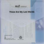These are my last words / Yad Vashem ; project developer, Tamar Loval ; production, Ami Sternschuss – הספרייה הלאומית