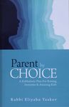 Parent by choice : a kabbalistic plan for raising awesome & amazing kids / Rabbi Eliyahu Yaakov – הספרייה הלאומית