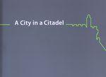 A city in a citadel : the story of the Jerusalem Citadel / Renee Sivan ; editor and producer, Rose Ginosar – הספרייה הלאומית