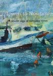 Towers to nowhere : a Jewish saga of turbulent times / by Yakov Keller ; translated from the Hebrew by Rayna Moss – הספרייה הלאומית