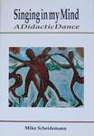 Singing in my mind : a didactic dance / Mike Scheidemann – הספרייה הלאומית