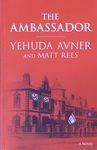 The ambassador / Yehuda Avner and Matt Rees – הספרייה הלאומית