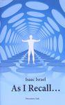 As I recall... / Isaac Israel ; editor, Ronit Rosenthal ; translation, Ira Moskowitz – הספרייה הלאומית