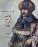 Zurbarán : Jacob and his twelve sons : paintings from Auckland Castle / edited by Susan Grace Galassi, Edward Payne, Mark A. Roglán – הספרייה הלאומית