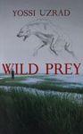 Wild prey / Yossi Uzrad ; translation, Yaron Regev – הספרייה הלאומית