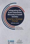 Integrating the Arab-Palestinian minority in Israeli society : time for a strategic change / Ephraim Lavie ; contributors, Meir Elran, Nadia Hilou, Eran Yashiv, Doron Matza, Keren Aviram, Hofni Gartner – הספרייה הלאומית