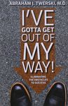 I've gotta get out of my way! : eliminating the obstacles to success / Abraham J. Twerski, M.D – הספרייה הלאומית