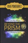 Beyond the prism : a dazzling collection of illuminating stories. 2 / Riva Pomerantz – הספרייה הלאומית