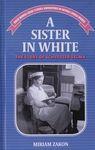 A sister in white : the story of Schvester Selma / Miriam Zakon – הספרייה הלאומית