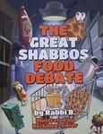 The great Shabbos food debate / by Rabbi B. ; illustrated by Nechama Leibler – הספרייה הלאומית